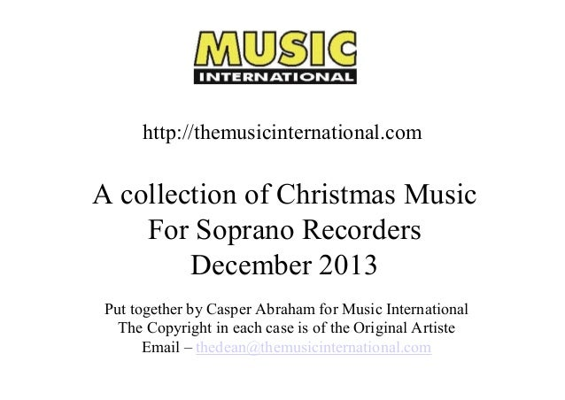 http://themusicinternational.com   A collection of Christmas Music  For Soprano Recorders  December 2013  Put together by ...