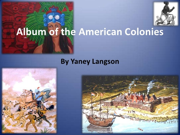 Album of the American Colonies<br />By Yaney Langson<br />