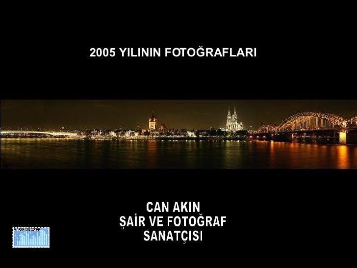 2005 YILININ FOTOĞRAFLARI CAN AKIN ŞAİR VE FOTOĞRAF SANATÇISI