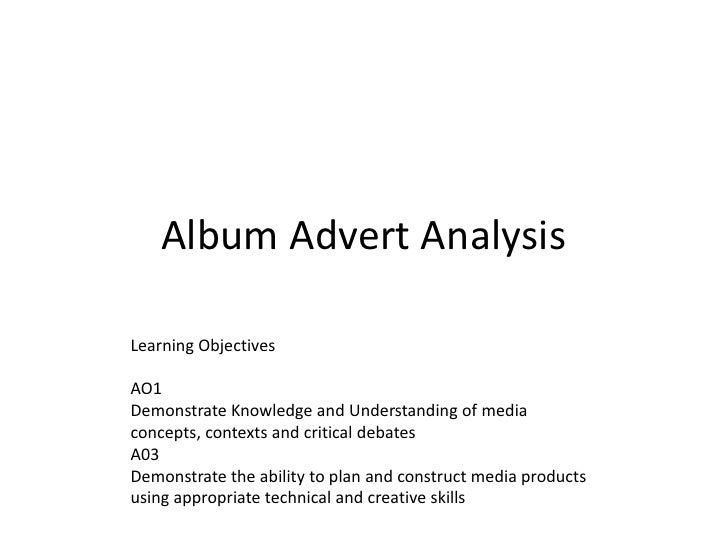 Album Advert Analysis<br />Learning Objectives<br />AO1<br />Demonstrate Knowledge and Understanding of media concepts, co...