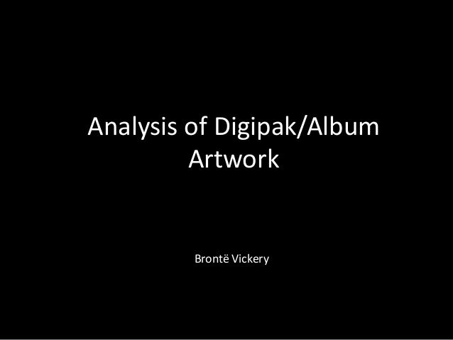 Analysis of Digipak/Album         Artwork         Brontë Vickery