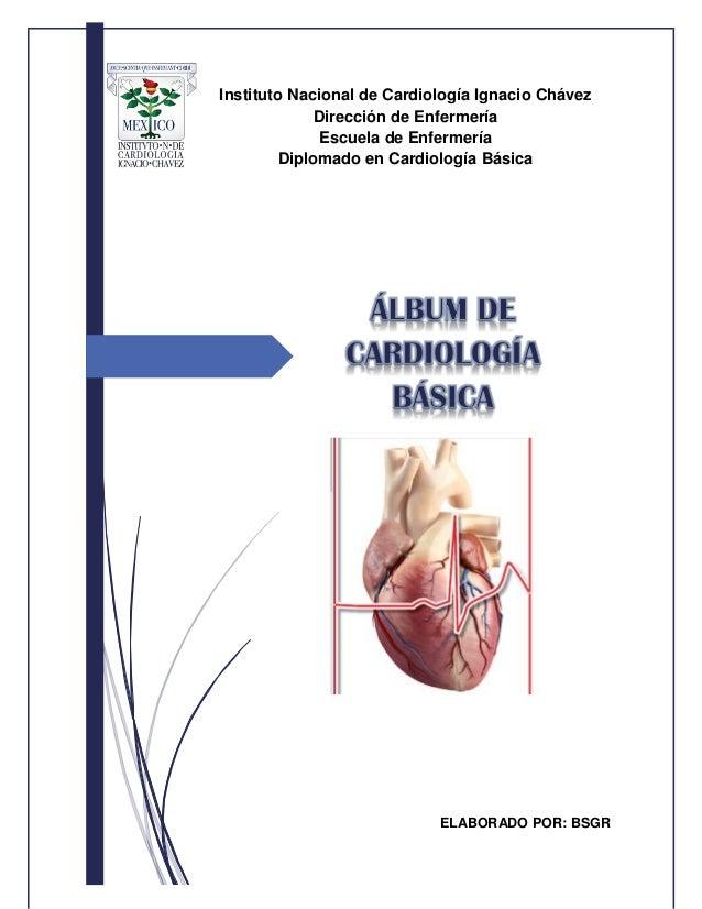 Instituto Nacional de Cardiología Ignacio Chávez Dirección de Enfermería Escuela de Enfermería Diplomado en Cardiología Bá...