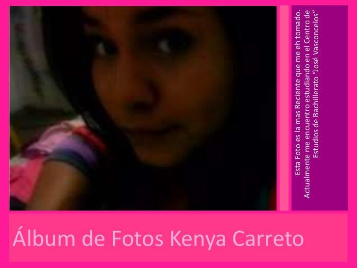 Esta Foto es la mas Reciente que me eh tomado.Álbum de Fotos Kenya Carreto                               Actualmente me en...