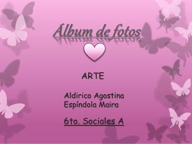 Aldirico Agostina Espíndola Maira 6to. Sociales A ARTE