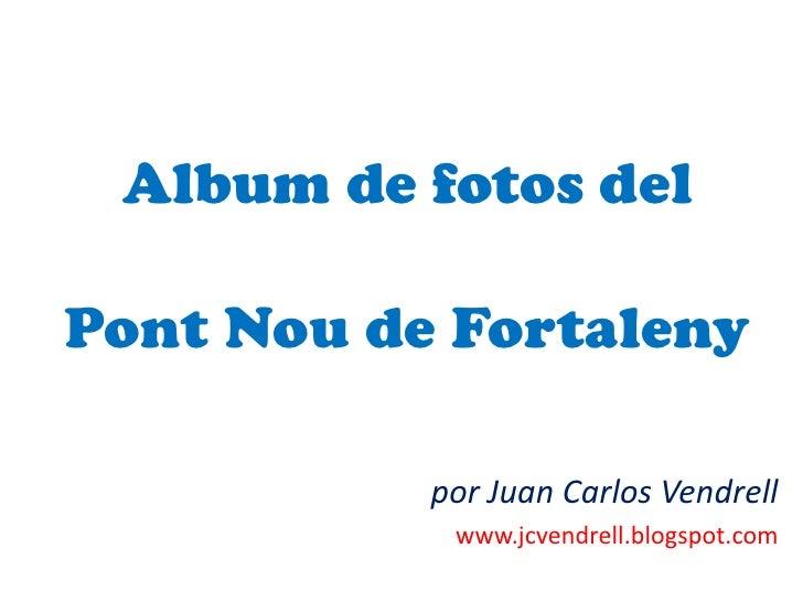 Album de fotos delPont Nou de Fortaleny<br />por Juan Carlos Vendrell<br />www.jcvendrell.blogspot.com<br />