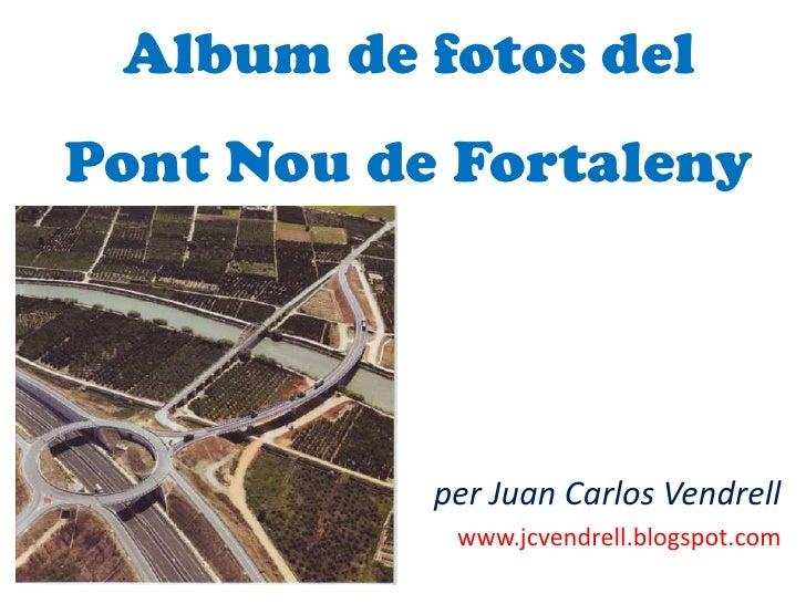 Album de fotos delPont Nou de Fortaleny<br />per Juan Carlos Vendrell<br />www.jcvendrell.blogspot.com<br />