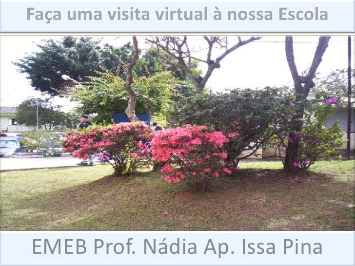 Faça uma visita virtual à nossa EscolaEMEB Prof. Nádia Ap. Issa Pina