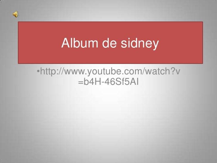 Album de sidney<br /><ul><li>http://www.youtube.com/watch?v=b4H-46Sf5AI</li></li></ul><li>