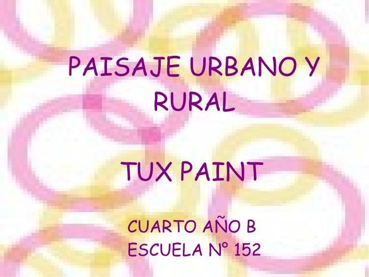 PAISAJE URBANO Y     RURAL   TUX PAINT   CUARTO AÑO B   ESCUELA N° 152