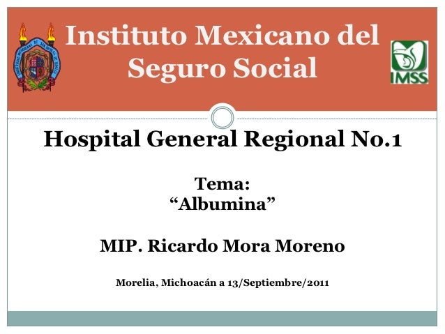"Instituto Mexicano del      Seguro SocialHospital General Regional No.1                 Tema:               ""Albumina""    ..."