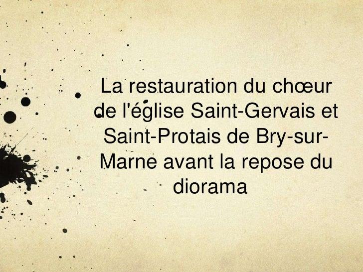 La restauration du chœurde léglise Saint-Gervais et Saint-Protais de Bry-sur-Marne avant la repose du          diorama
