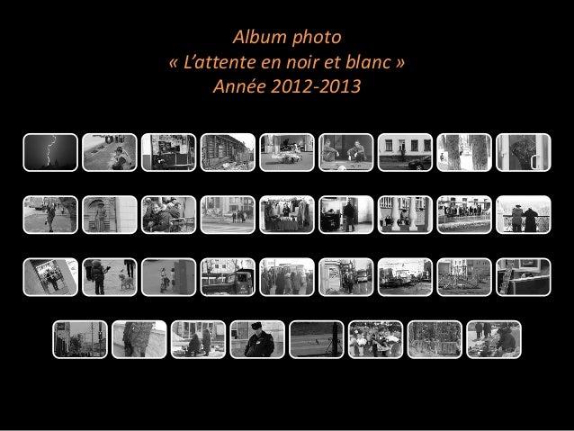 Album photo « L'attente en noir et blanc » Année 2012-2013