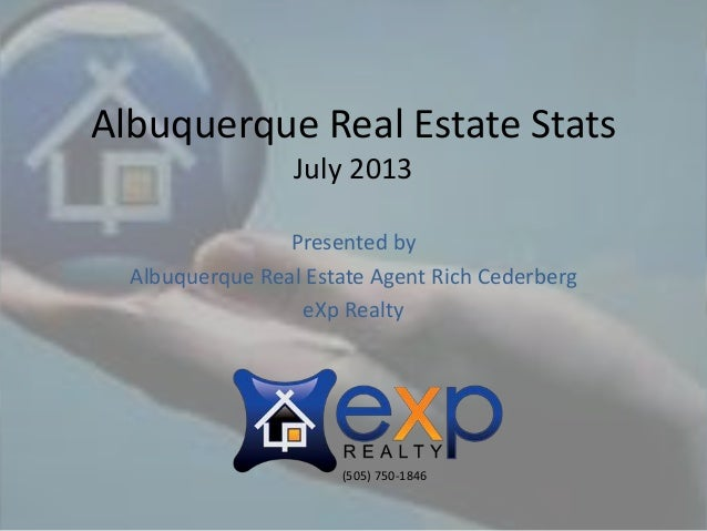 Albuquerque Real Estate Stats July 2013 Presented by Albuquerque Real Estate Agent Rich Cederberg eXp Realty (505) 750-1846