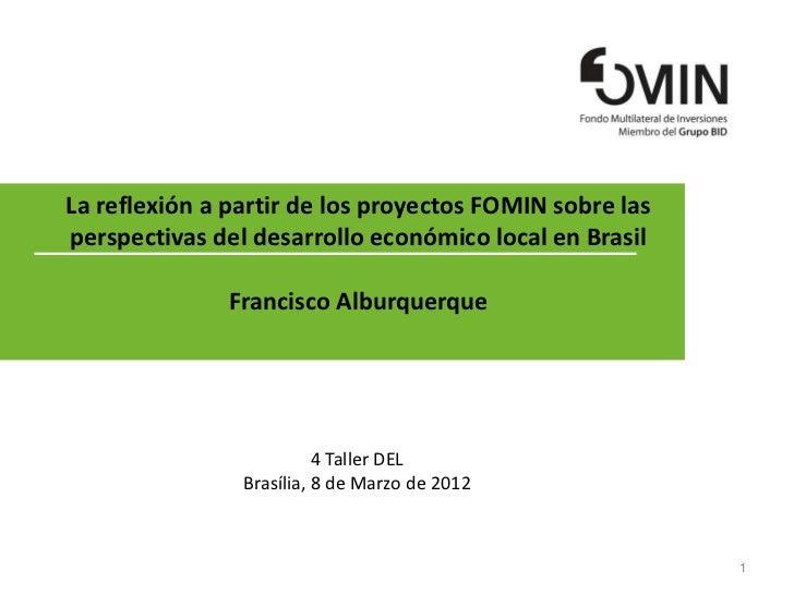 Alburquerque F La reflexion a partir de los proyectos FOMIN sobre las perspectivas del DEL en Brasil ir de los proyectos perspectivas del del en brasil