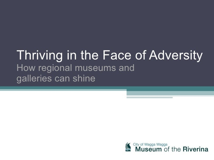 Thriving in the Face of Adversity How regional museums and  galleries can shine