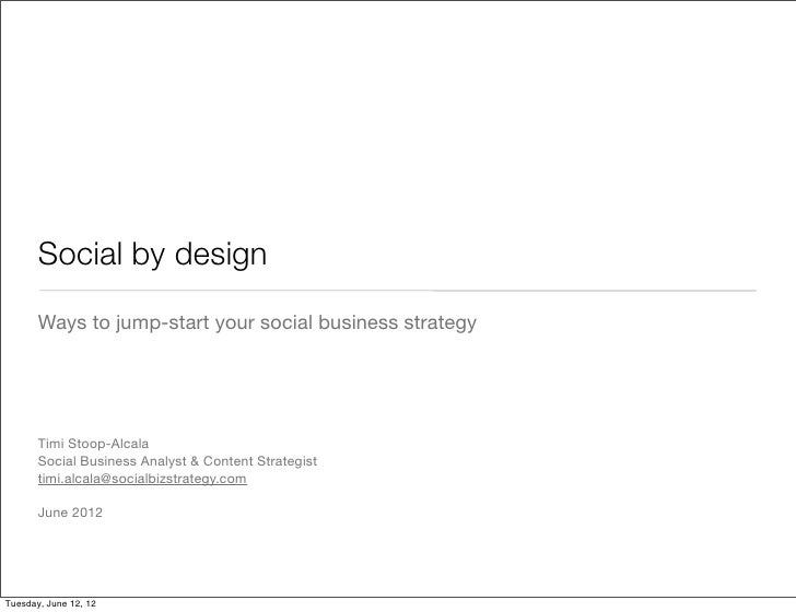 Social by design       Ways to jump-start your social business strategy       Timi Stoop-Alcala       Social Business Anal...