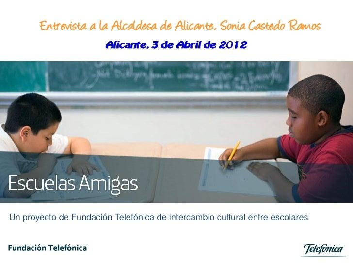 Entrevista a la Alcaldesa de Alicante, Sonia Castedo Ramos                        Alicante, 3 de Abril de 2012Un proyecto ...