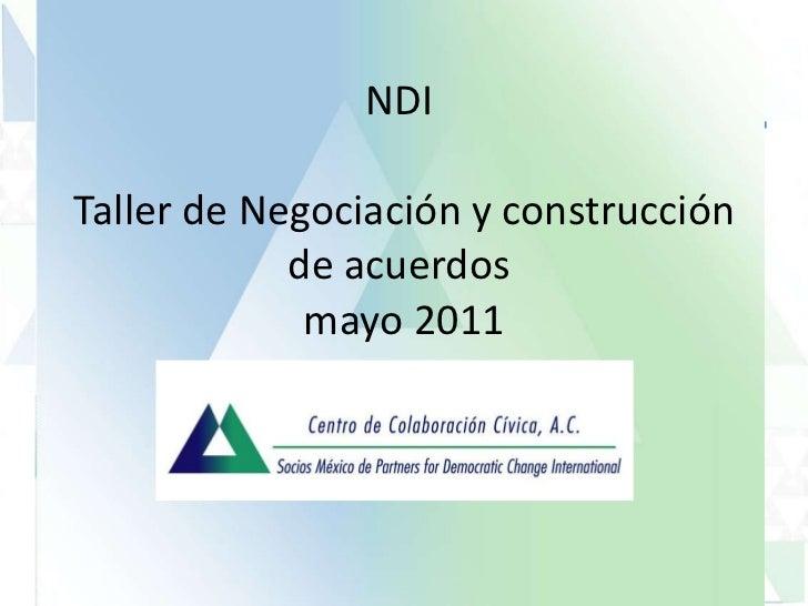 NDI  Taller de Negociación y construcción de acuerdos  mayo 2011