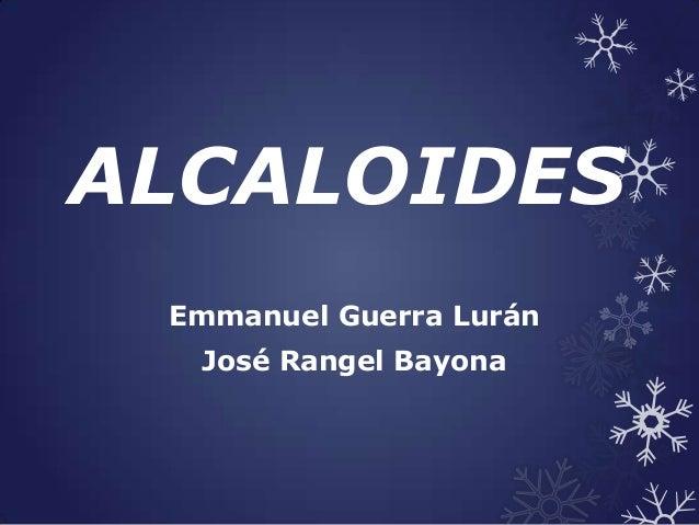 ALCALOIDES Emmanuel Guerra Lurán  José Rangel Bayona