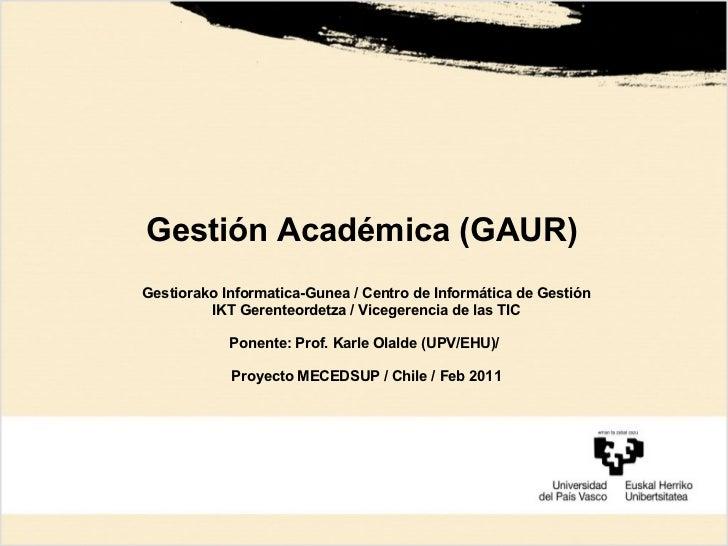 Gestión Académica (GAUR)Gestiorako Informatica-Gunea / Centro de Informática de Gestión         IKT Gerenteordetza / Viceg...