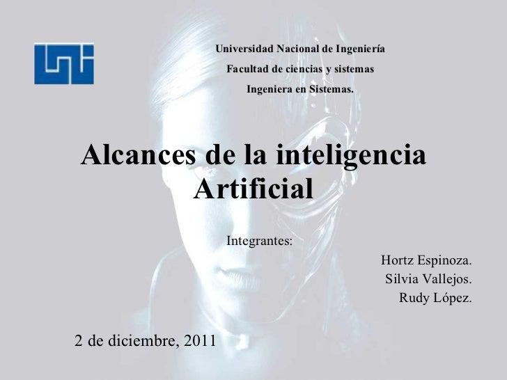 Alcances de la inteligencia Artificial Integrantes:  Hortz Espinoza. Silvia Vallejos. Rudy López. Universidad Nacional de ...