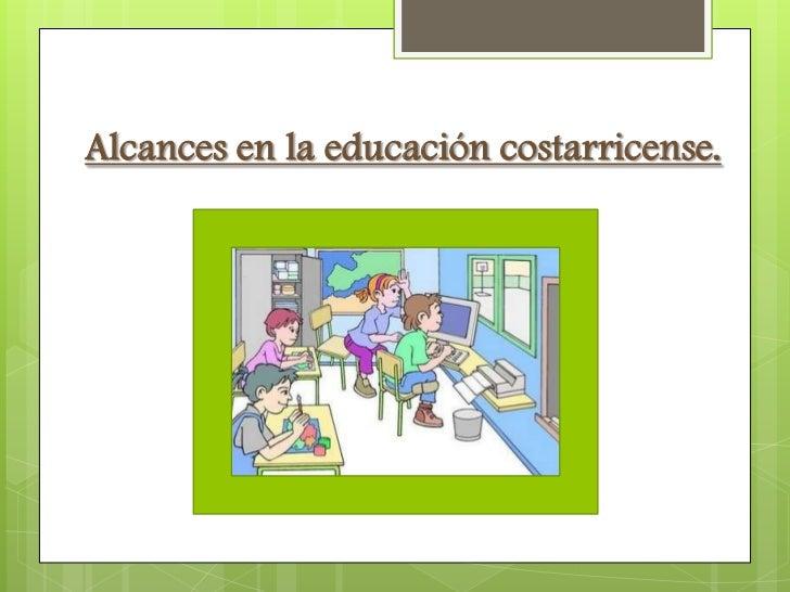 Alcances en la educación costarricense.
