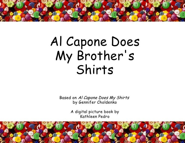 Al Capone Does My Brother's Shirts Based on  Al Capone Does My Shirts  by Gennifer Choldenko A digital picture book by Kat...