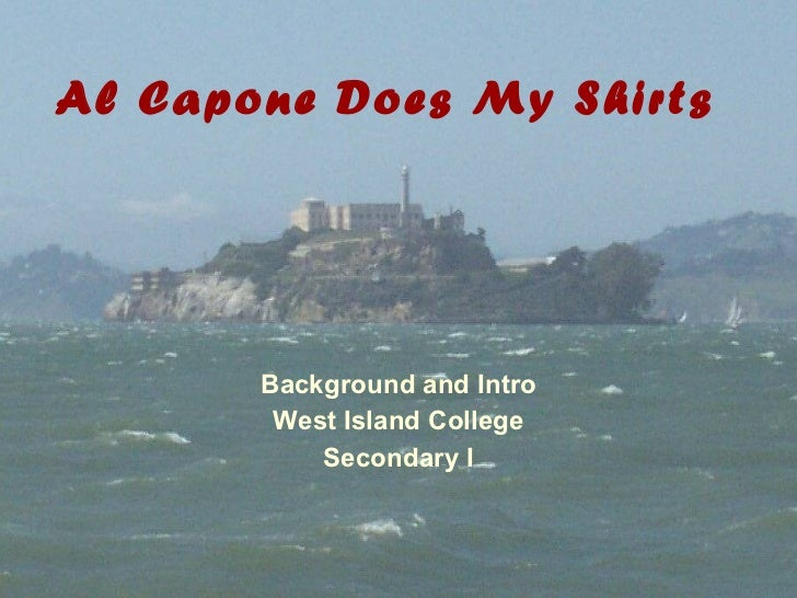 Al Capone Does My Shirts Background and Intro West Island College Secondary I