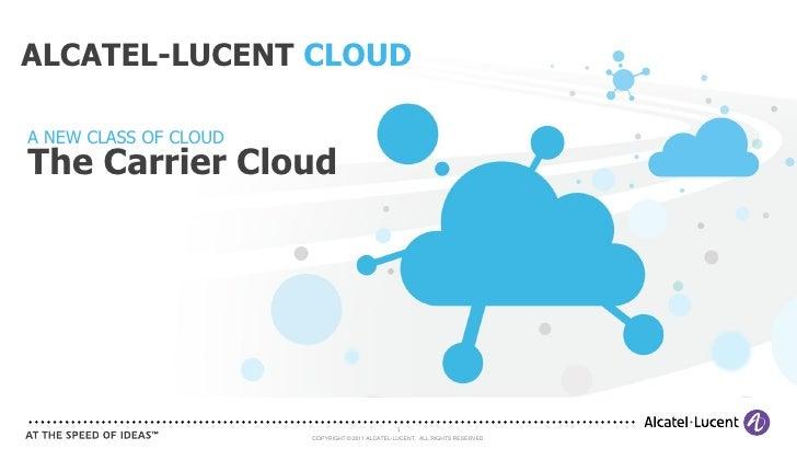 ALCATEL-LUCENT CLOUDA NEW CLASS OF CLOUDThe Carrier Cloud                                                 1               ...
