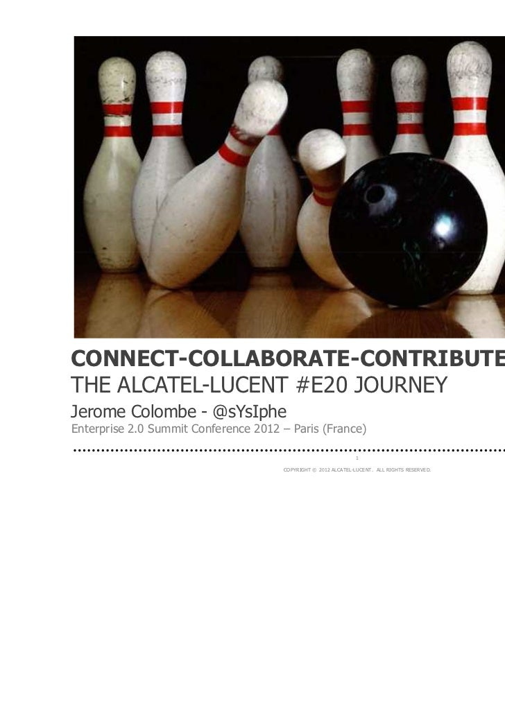 © Infoloisir.frCONNECT-COLLABORATE-CONTRIBUTETHE ALCATEL-LUCENT #E20 JOURNEYJerome Colombe - @sYsIpheEnterprise 2.0 Summit...