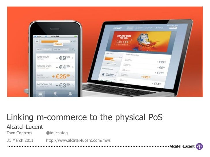 Linking m-commerce to the physical PoSAlcatel-LucentToon Coppens     @touchatag31 March 2011    http://www.alcatel-lucent....