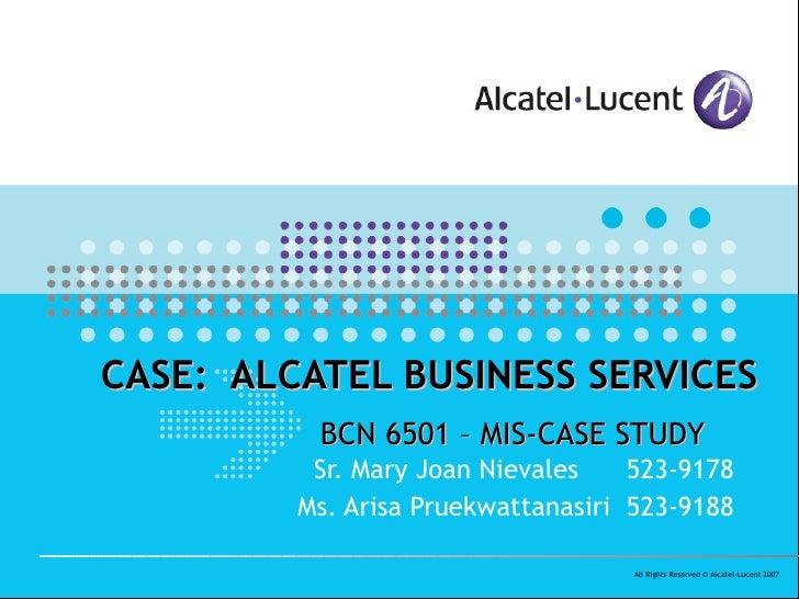 Sr. Mary Joan Nievales  523-9178 Ms. Arisa Pruekwattanasiri  523-9188 CASE:  ALCATEL BUSINESS SERVICES BCN 6501 – MIS-CASE...