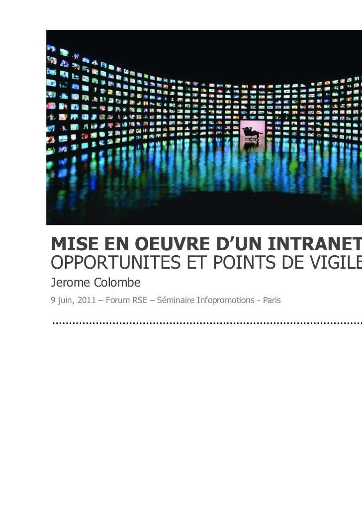 MISE EN OEUVRE D'UN INTRANET SOCIAL:OPPORTUNITES ET POINTS DE VIGILENCEJerome Colombe9 juin, 2011 – Forum RSE – Séminaire ...