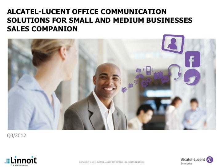 ALCATEL-LUCENT OFFICE COMMUNICATIONSOLUTIONS FOR SMALL AND MEDIUM BUSINESSESSALES COMPANIONQ3/2012                COPYRIGH...