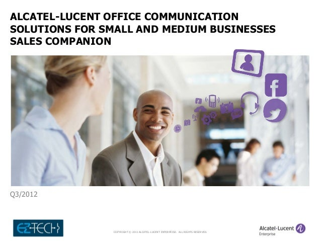 COPYRIGHT © 2011 ALCATEL-LUCENT ENTERPRISE. ALL RIGHTS RESERVED. ALCATEL-LUCENT OFFICE COMMUNICATION SOLUTIONS FOR SMALL A...