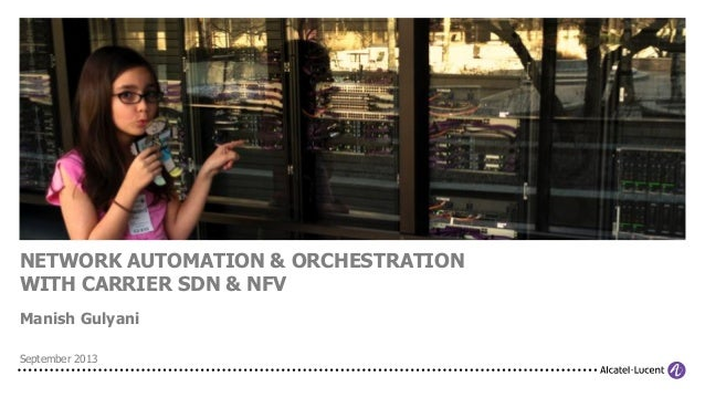 NETWORK AUTOMATION & ORCHESTRATION WITH CARRIER SDN & NFV Manish Gulyani September 2013