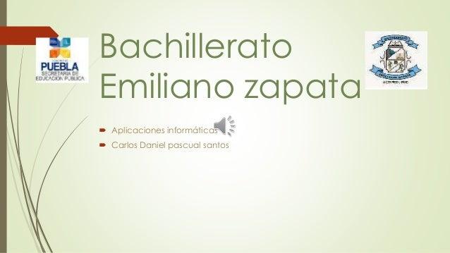 Bachillerato Emiliano zapata  Aplicaciones informáticas  Carlos Daniel pascual santos