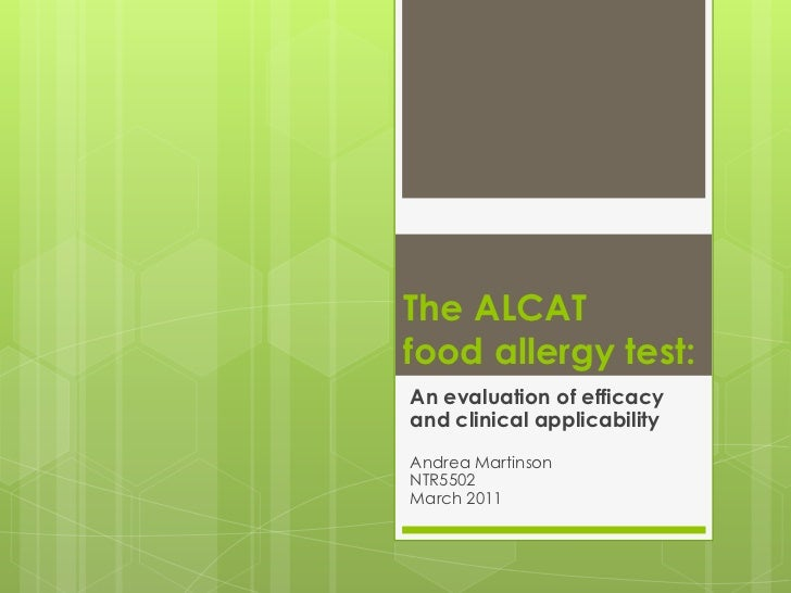 The ALCAT food allergy test:<br />An evaluation of efficacy <br />and clinical applicability<br />Andrea Martinson<br />NT...
