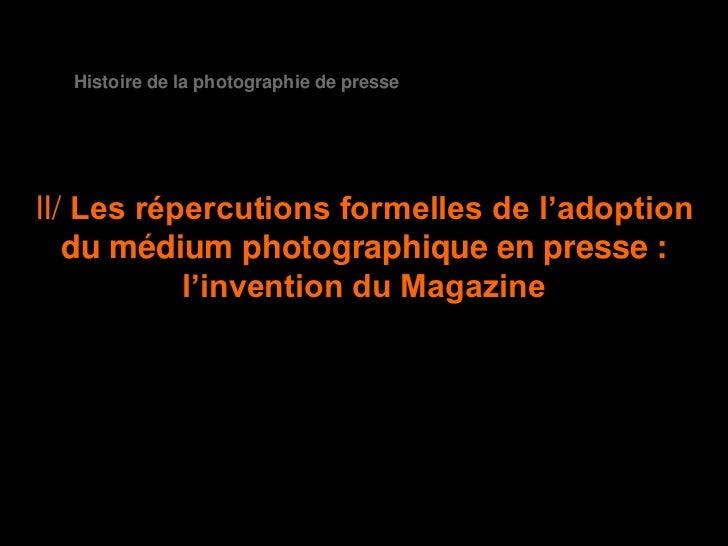 Histoire de la photographie de presseII/ Les répercutions formelles de l'adoption   du médium photographique en presse :  ...