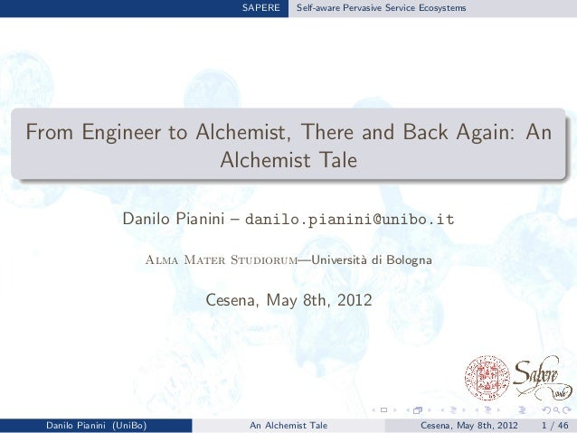 SAPERE Self-aware Pervasive Service EcosystemsFrom Engineer to Alchemist, There and Back Again: AnAlchemist TaleDanilo Pia...