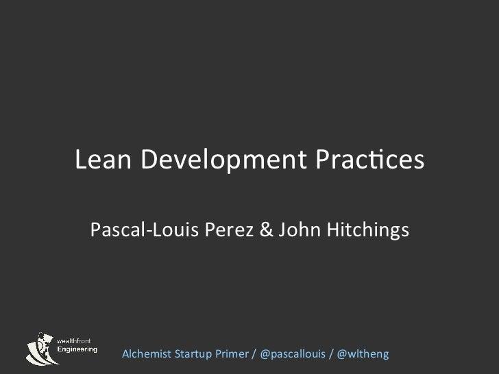 Lean Development Prac0ces  Pascal-‐Louis Perez & John Hitchings       Alchemist Startup Primer / ...