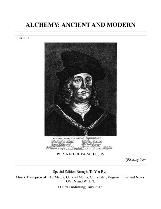ALCHEMY: ANCIENT AND MODERN PLATE 1. PORTRAIT OF PARACELSUS [Frontispiece Special Edition Brought To You By; Chuck Thompso...