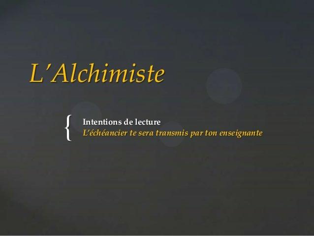 L'Alchimiste  {  Intentions de lecture L'échéancier te sera transmis par ton enseignante