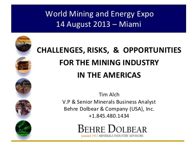 World Mining and Energy Expo 14 August 2013 – Miami CHALLENGES, RISKS, & OPPORTUNITIES FOR THE MINING INDUSTRY IN THE AMER...
