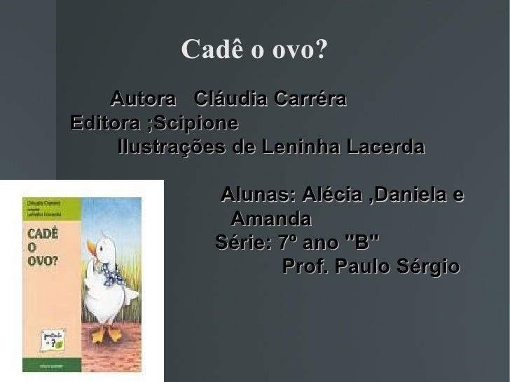 Autora  Cláudia Carréra  Editora ;Scipione  Ilustrações de Leninha Lacerda Alunas: Alécia ,Daniela e Amanda Série: 7º ano ...