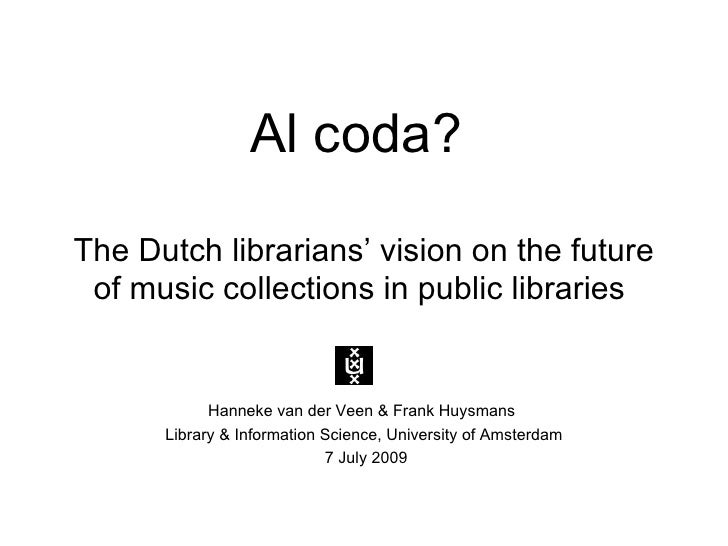 Al coda? The Dutch librarians' vision on the future  of music collections in public libraries               Hanneke van de...