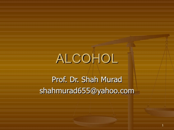 ALCOHOL Prof. Dr. Shah Murad [email_address]