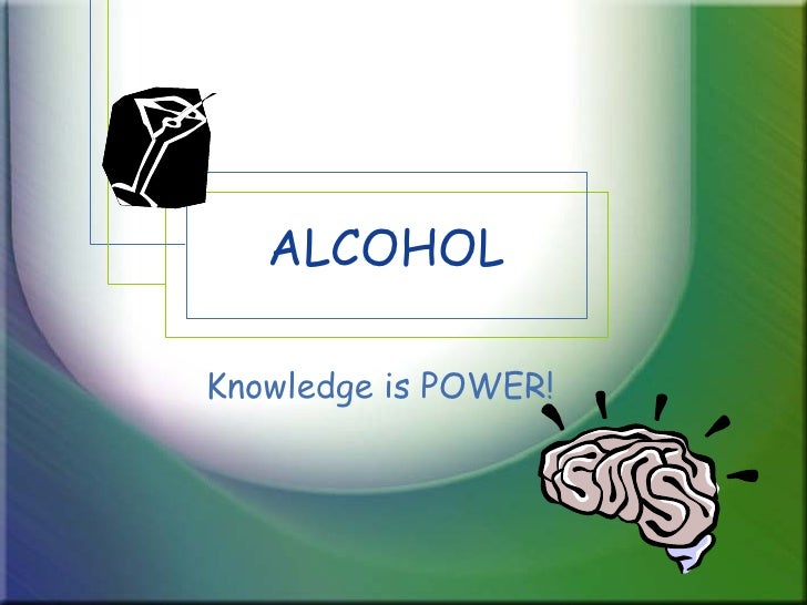 ALCOHOL Knowledge is POWER!