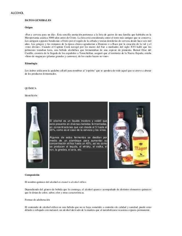 ALCOHOL          DATOS GENERALES          Origen          «Pan y cerveza para un día». Esta sencilla anotación pertenece a...