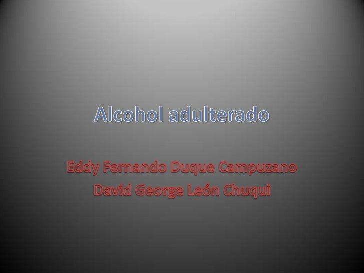 Alcohol adulterado<br />Eddy Fernando Duque Campuzano<br />David George León Chuqui<br />
